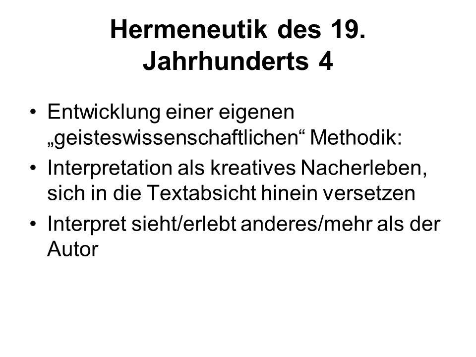 Hermeneutik des 19. Jahrhunderts 4 Entwicklung einer eigenen geisteswissenschaftlichen Methodik: Interpretation als kreatives Nacherleben, sich in die