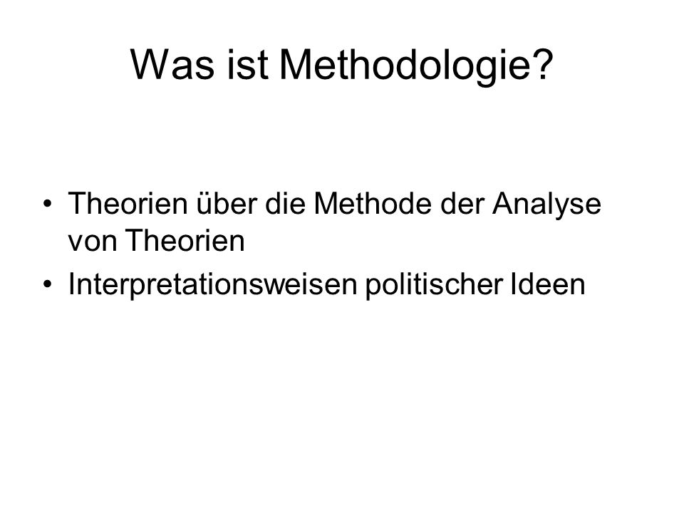 Was ist Methodologie? Theorien über die Methode der Analyse von Theorien Interpretationsweisen politischer Ideen