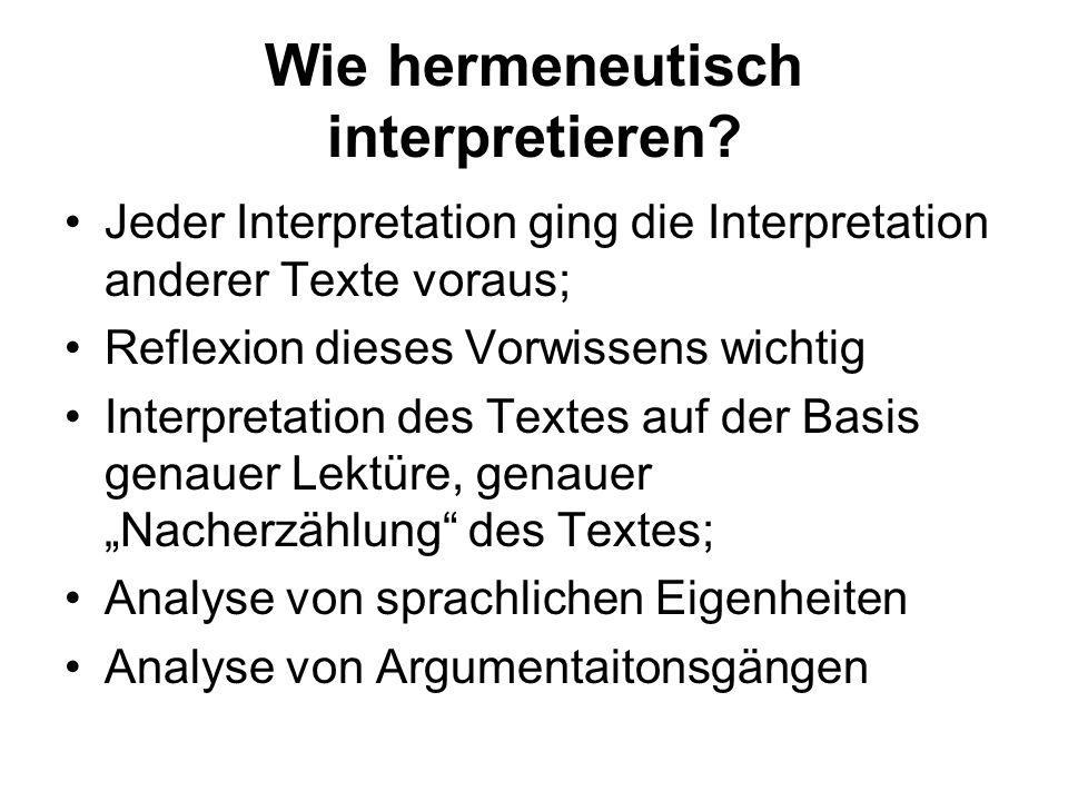 Wie hermeneutisch interpretieren? Jeder Interpretation ging die Interpretation anderer Texte voraus; Reflexion dieses Vorwissens wichtig Interpretatio