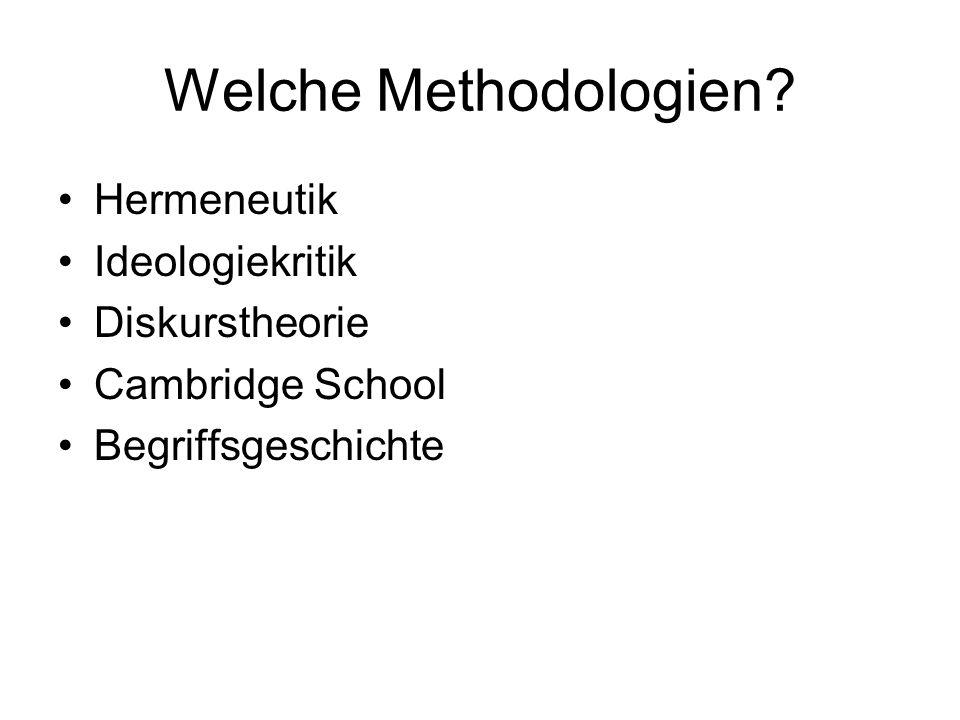 Welche Methodologien? Hermeneutik Ideologiekritik Diskurstheorie Cambridge School Begriffsgeschichte