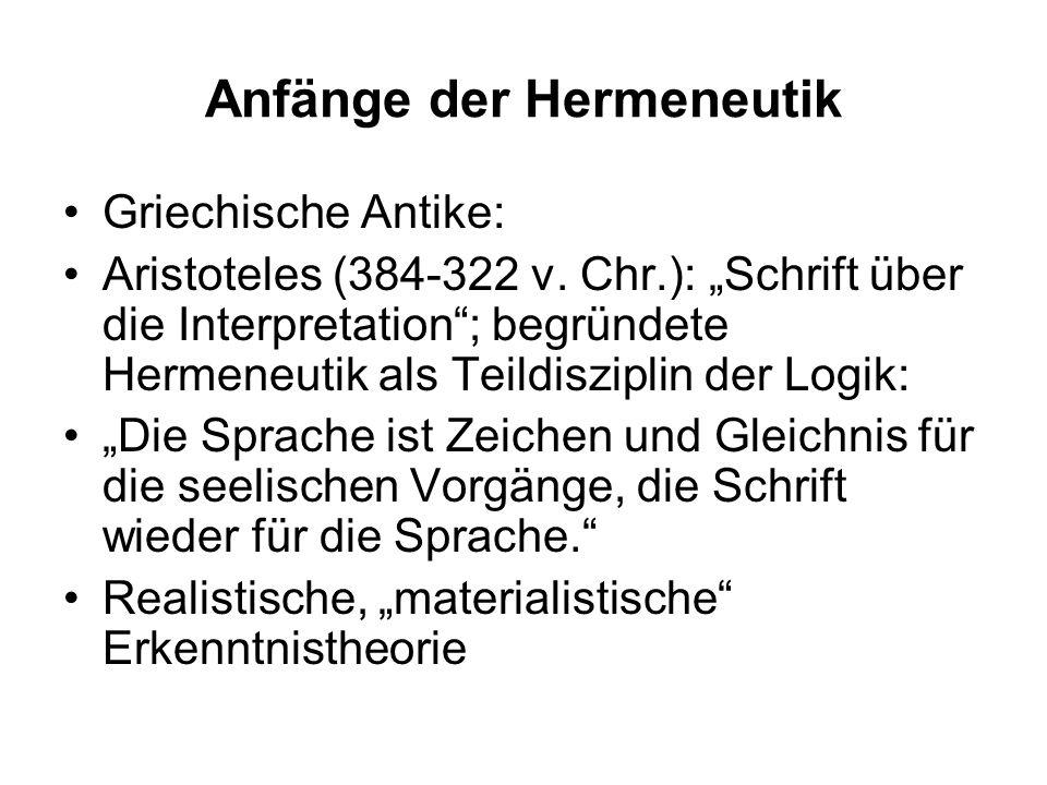 Anfänge der Hermeneutik Griechische Antike: Aristoteles (384-322 v. Chr.): Schrift über die Interpretation; begründete Hermeneutik als Teildisziplin d