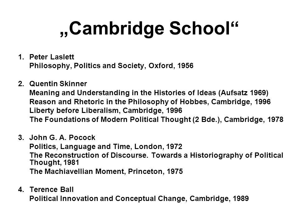 Genese der CS Quentin Skinner: Meaning and Understanding in the History of Ideas (1969): politische Theorien der Vergangenheit bieten KEINE überzeitlichen, anthropologischen Antworten auf konstante Fragen
