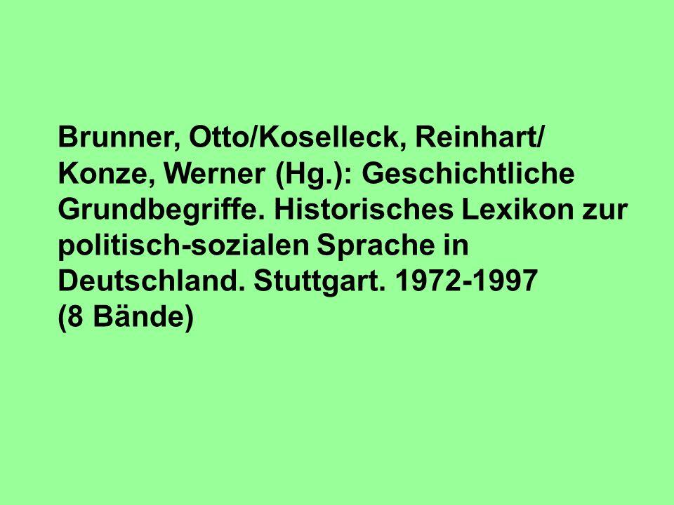 Brunner, Otto/Koselleck, Reinhart/ Konze, Werner (Hg.): Geschichtliche Grundbegriffe. Historisches Lexikon zur politisch-sozialen Sprache in Deutschla