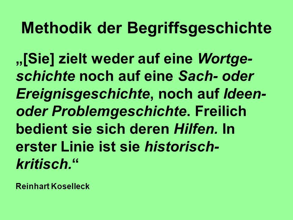 Methodik der Begriffsgeschichte [Sie] zielt weder auf eine Wortge- schichte noch auf eine Sach- oder Ereignisgeschichte, noch auf Ideen- oder Problemg