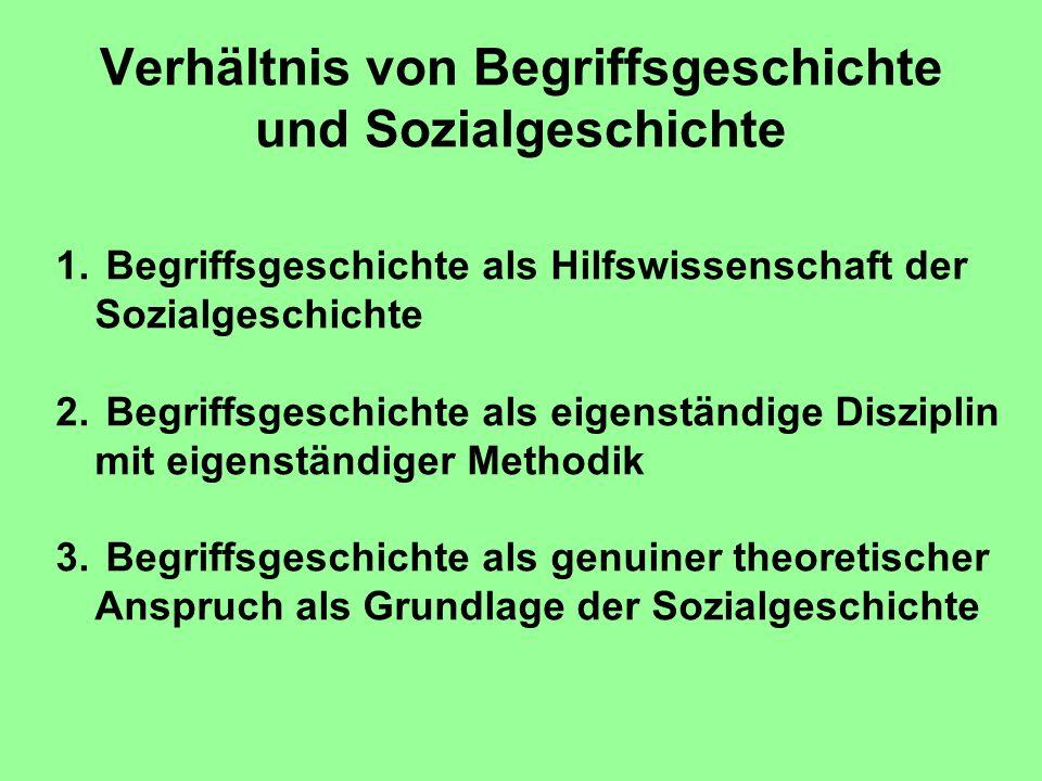 Verhältnis von Begriffsgeschichte und Sozialgeschichte 1. Begriffsgeschichte als Hilfswissenschaft der Sozialgeschichte 2. Begriffsgeschichte als eige