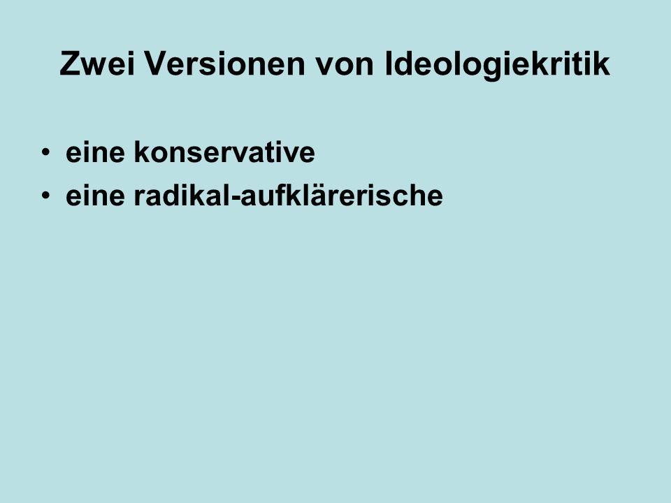 Zwei Versionen von Ideologiekritik eine konservative eine radikal-aufklärerische