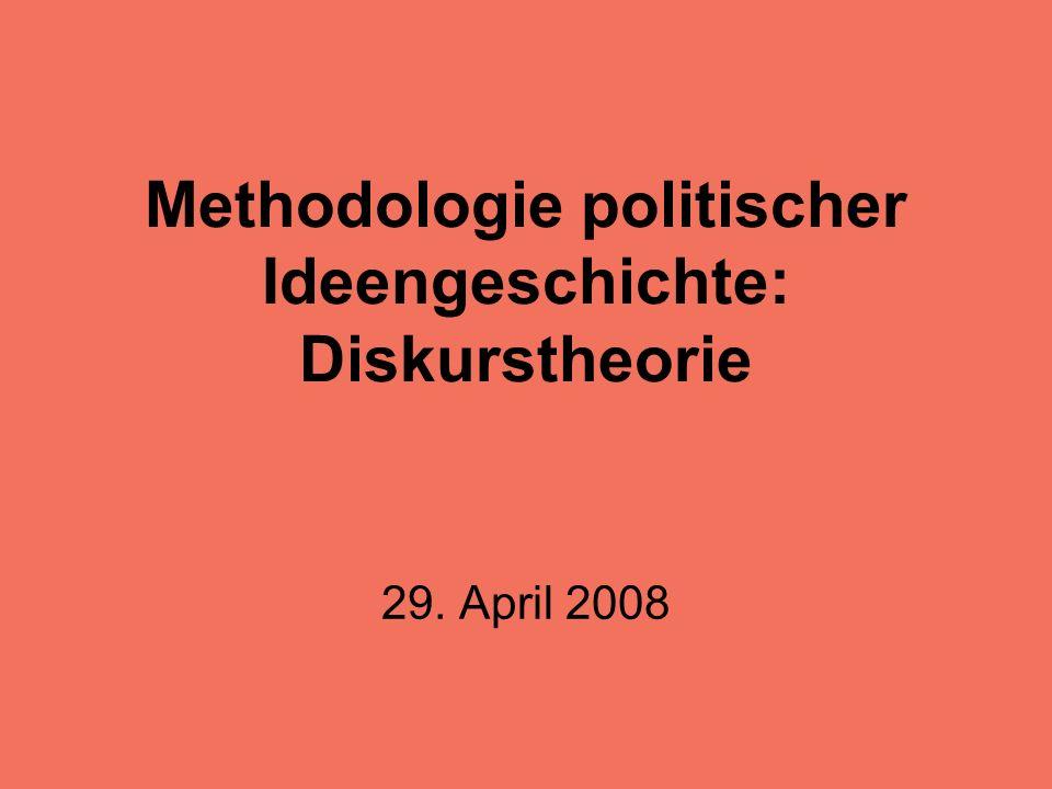Methodologie politischer Ideengeschichte: Diskurstheorie 29. April 2008