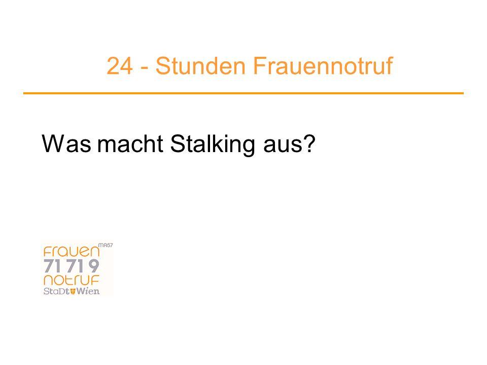 24 - Stunden Frauennotruf Was macht Stalking aus?
