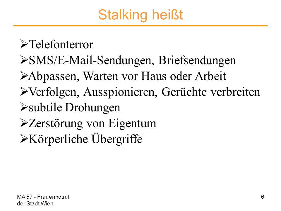 MA 57 - Frauennotruf der Stadt Wien 17 Anti-Stalking–Gesetz seit 1.7.2006 § 382g EO: Möglichkeit einer Einstweiligen Verfügung (EV) zum Schutz vor Eingriffen in die Privatsphäre beim zuständigen Bezirksgericht zu beantragen.