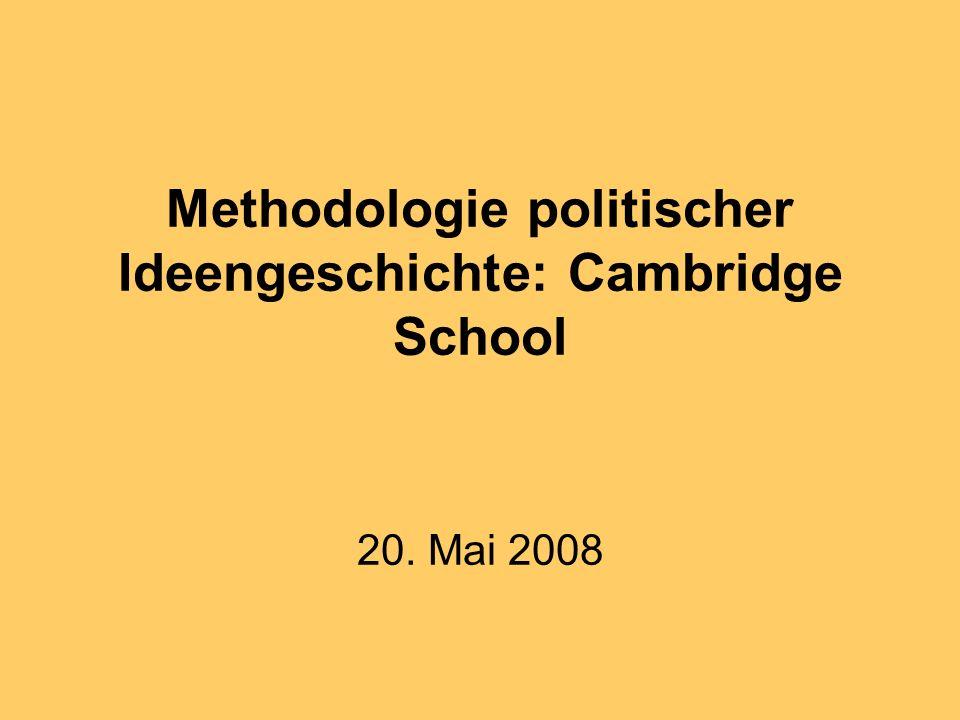 Methodologie politischer Ideengeschichte: Cambridge School 20. Mai 2008