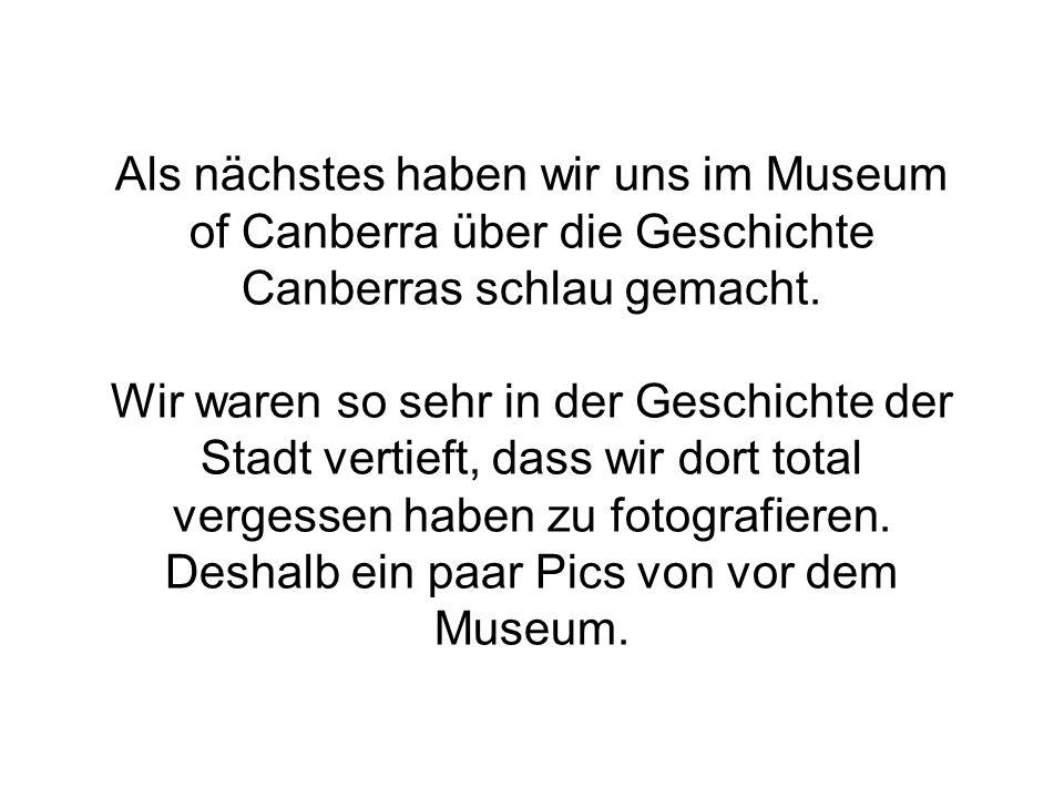 Als nächstes haben wir uns im Museum of Canberra über die Geschichte Canberras schlau gemacht.