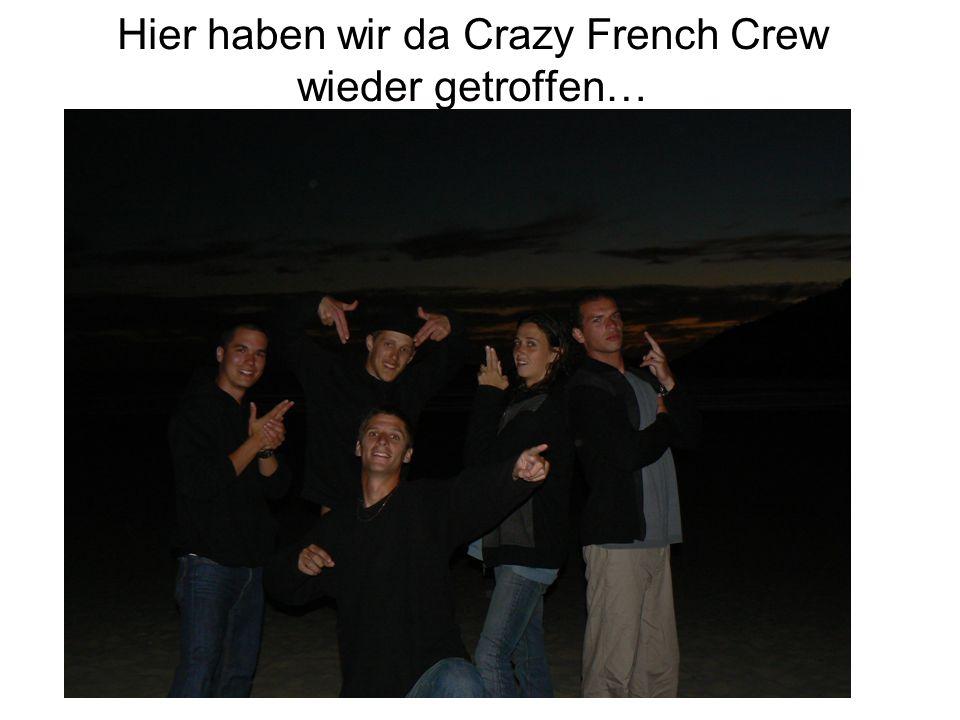 Hier haben wir da Crazy French Crew wieder getroffen…