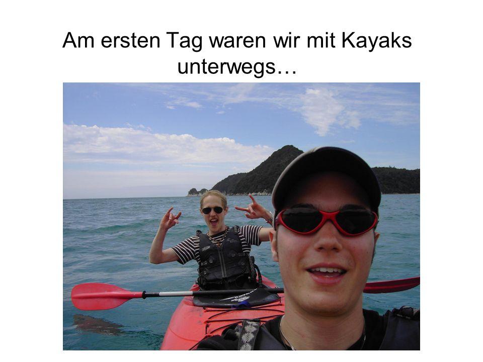 Am ersten Tag waren wir mit Kayaks unterwegs…