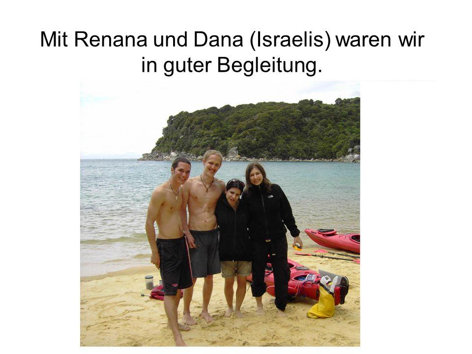 Mit Renana und Dana (Israelis) waren wir in guter Begleitung.