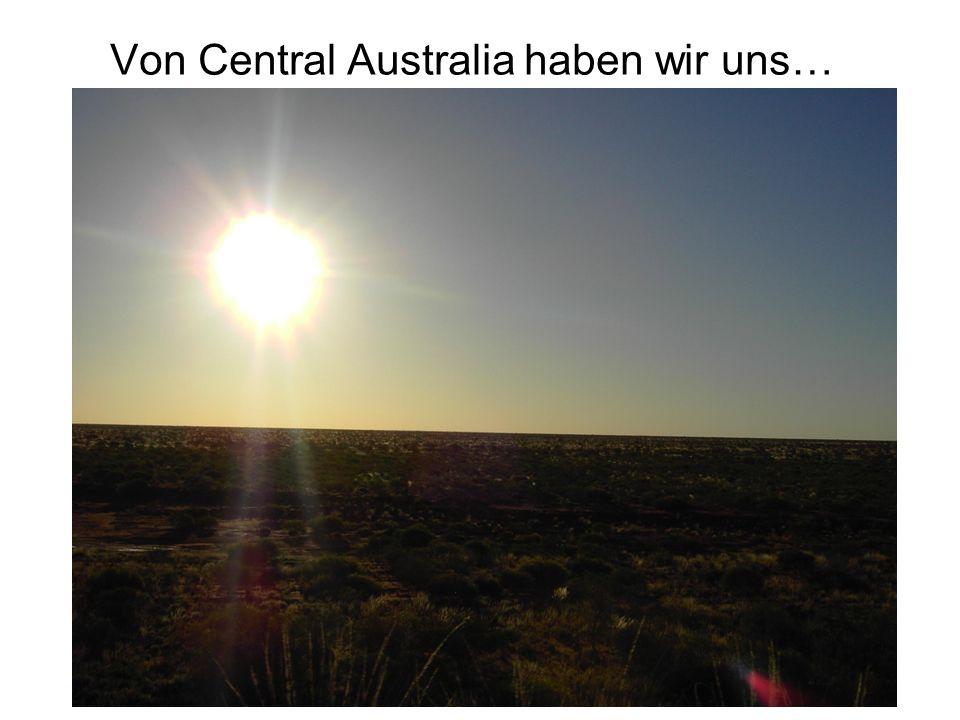 Von Central Australia haben wir uns…