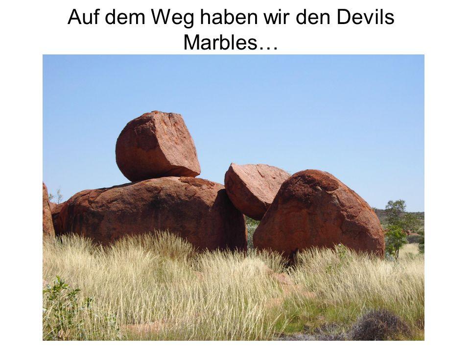 Auf dem Weg haben wir den Devils Marbles…
