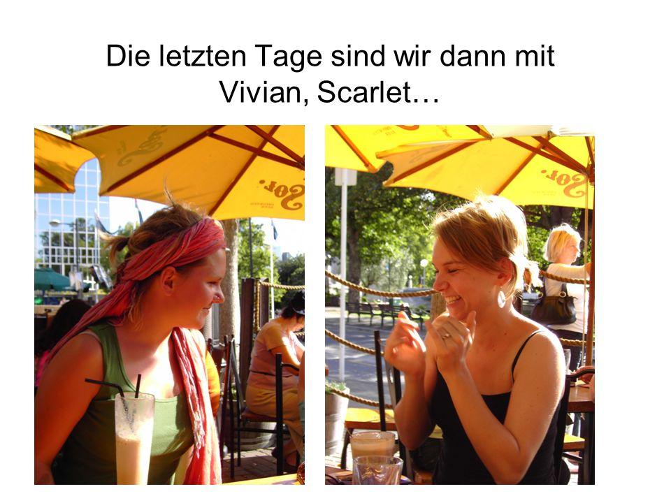 Die letzten Tage sind wir dann mit Vivian, Scarlet…