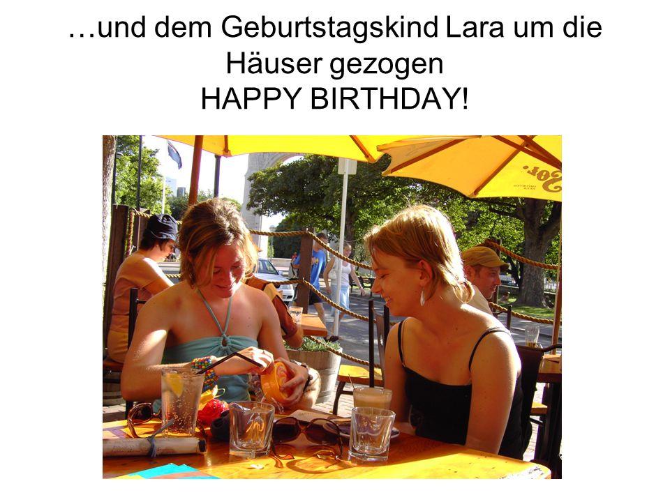…und dem Geburtstagskind Lara um die Häuser gezogen HAPPY BIRTHDAY!