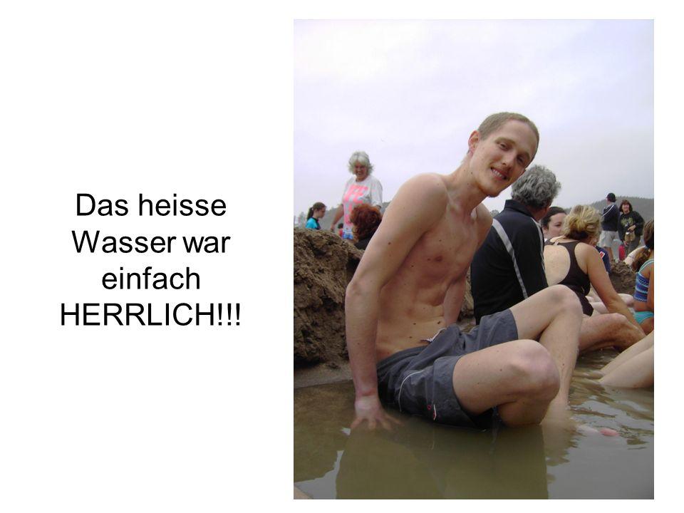 Das heisse Wasser war einfach HERRLICH!!!