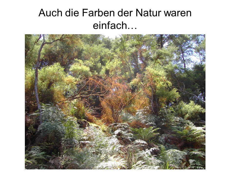 Auch die Farben der Natur waren einfach…