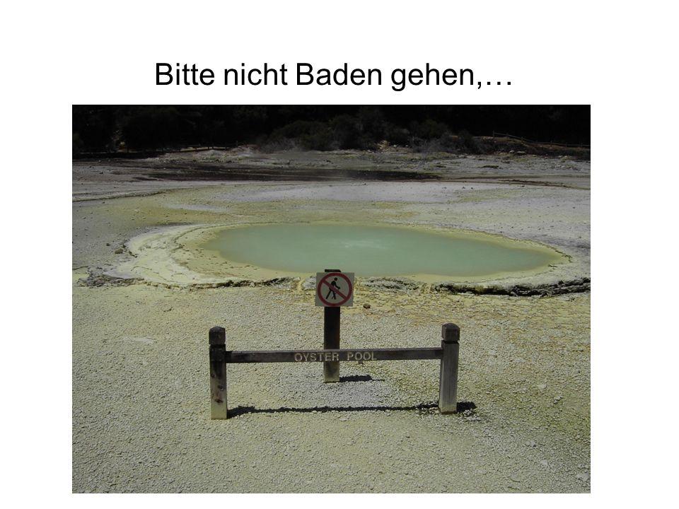 Bitte nicht Baden gehen,…