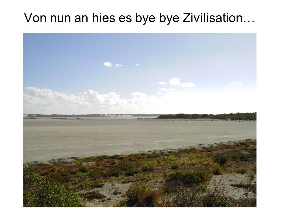 Von nun an hies es bye bye Zivilisation…