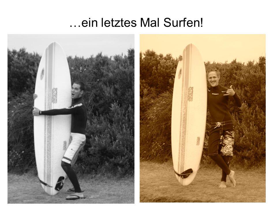 …ein letztes Mal Surfen!