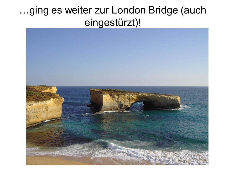 …ging es weiter zur London Bridge (auch eingestürzt)!