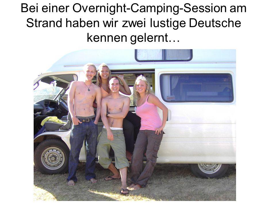 Bei einer Overnight-Camping-Session am Strand haben wir zwei lustige Deutsche kennen gelernt…