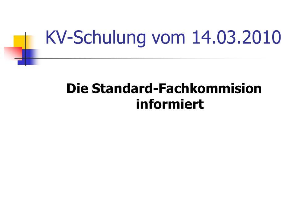 KV-Schulung vom 14.03.2010 Die Standard-Fachkommision informiert