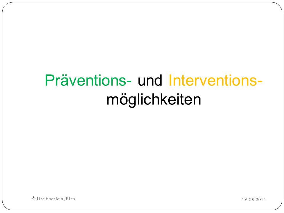 19.05.2014 © Ute Eberlein, BLin Präventions- und Interventions- möglichkeiten