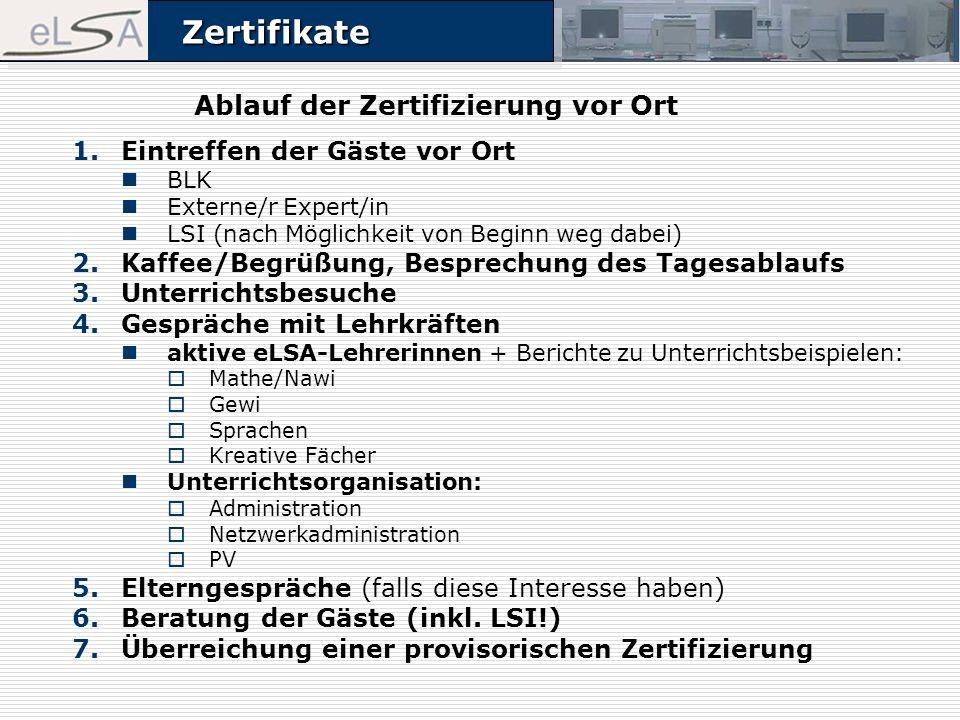ZertifikateZertifikate Ablauf der Zertifizierung vor Ort 1.Eintreffen der Gäste vor Ort BLK Externe/r Expert/in LSI (nach Möglichkeit von Beginn weg d
