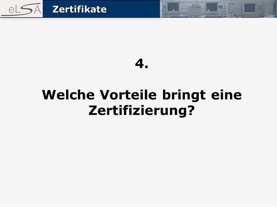 ZertifikateZertifikate 4. Welche Vorteile bringt eine Zertifizierung