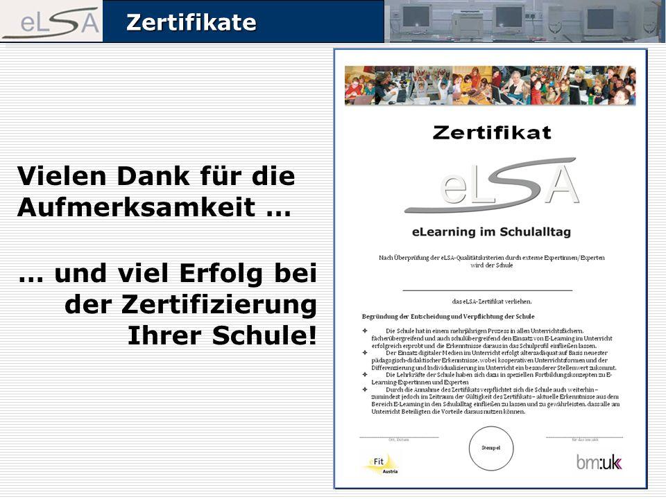 ZertifikateZertifikate Vielen Dank für die Aufmerksamkeit … … und viel Erfolg bei der Zertifizierung Ihrer Schule.