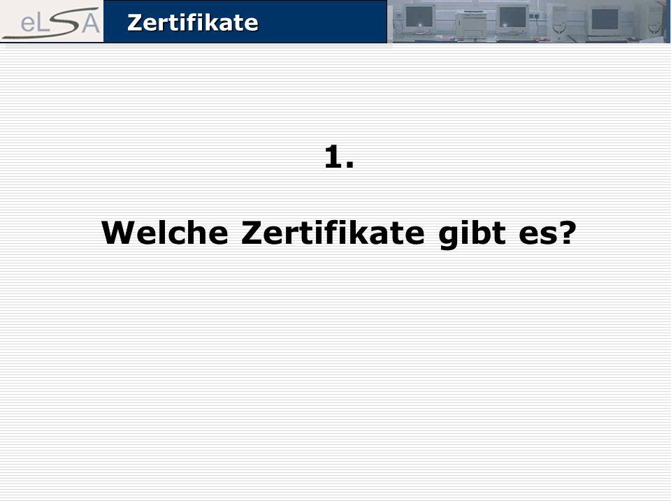 ZertifikateZertifikate 1. Welche Zertifikate gibt es?