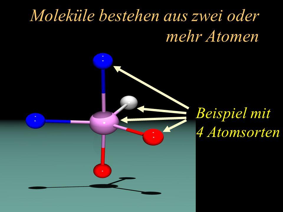 Moleküle bestehen aus zwei oder mehr Atomen Beispiel mit 4 Atomsorten