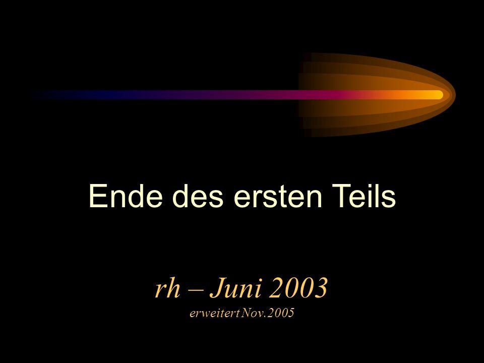 Ende des ersten Teils rh – Juni 2003 erweitert Nov.2005