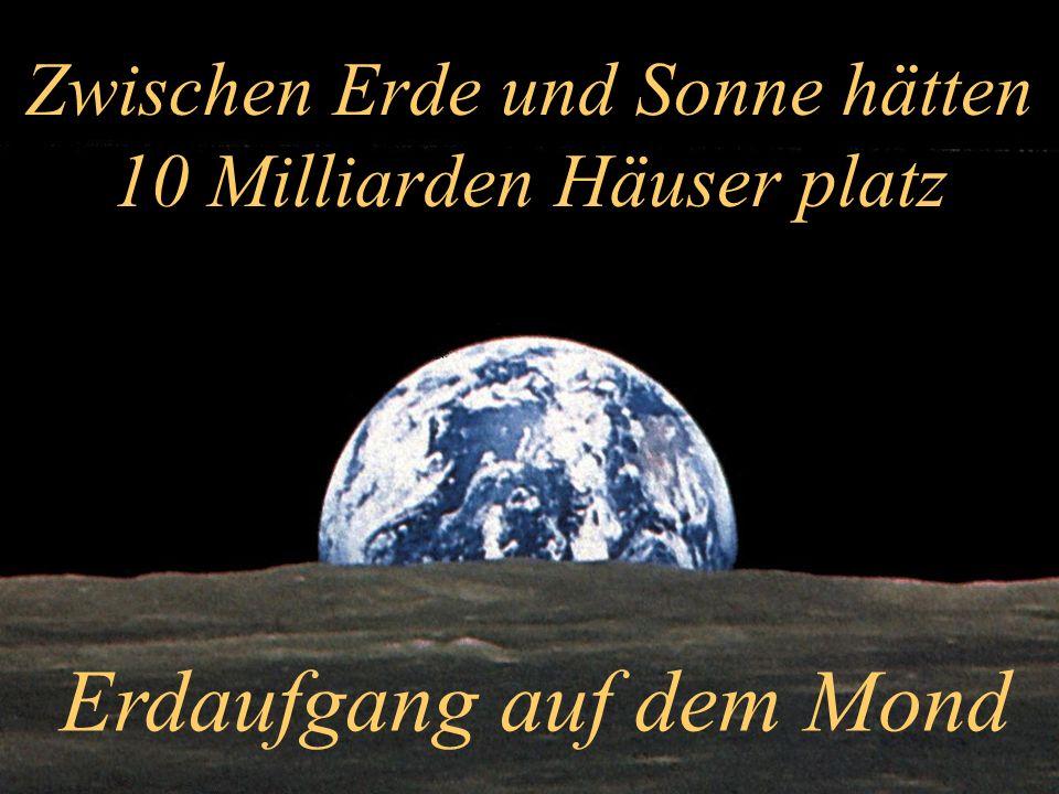 Zwischen Erde und Sonne hätten 10 Milliarden Häuser platz Erdaufgang auf dem Mond
