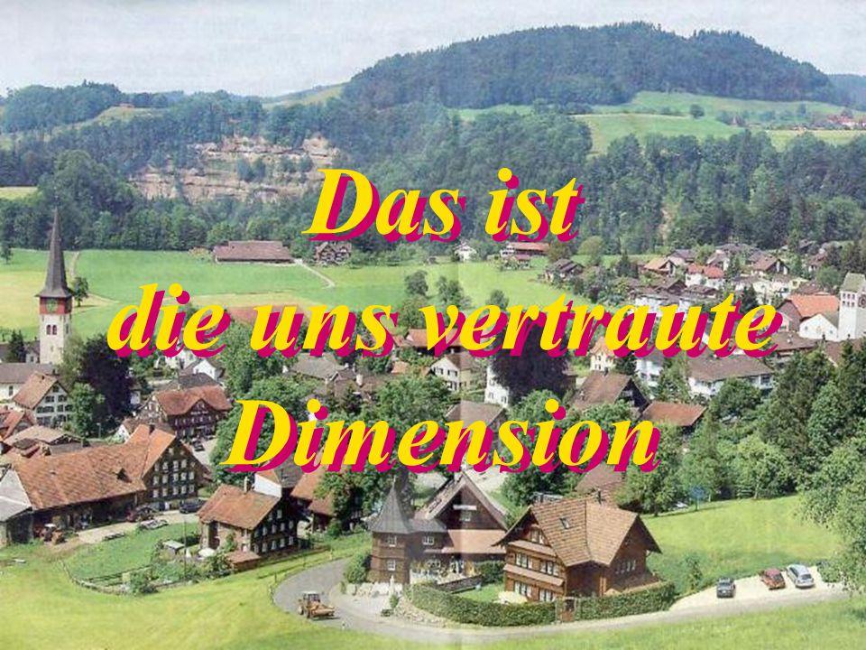 Das ist die uns vertraute Dimension