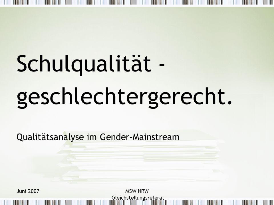 Juni 2007MSW NRW Gleichstellungsreferat Schulqualität - geschlechtergerecht.