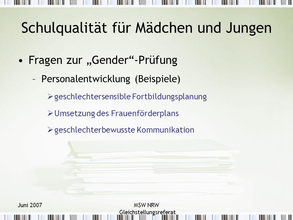 Juni 2007MSW NRW Gleichstellungsreferat Schulqualität für Mädchen und Jungen Fragen zur Gender-Prüfung –Personalentwicklung (Beispiele) geschlechtersensible Fortbildungsplanung Umsetzung des Frauenförderplans geschlechterbewusste Kommunikation