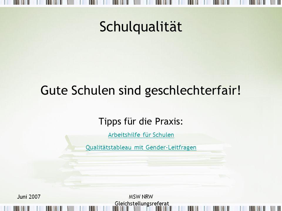 Juni 2007MSW NRW Gleichstellungsreferat Schulqualität Gute Schulen sind geschlechterfair.