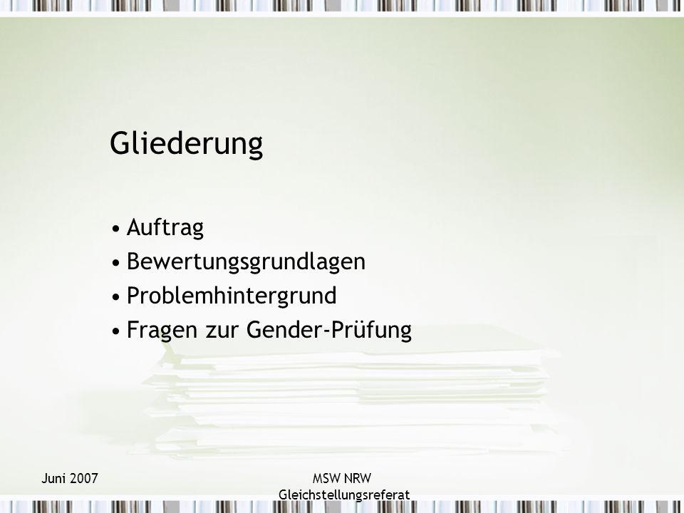Juni 2007MSW NRW Gleichstellungsreferat Gliederung Auftrag Bewertungsgrundlagen Problemhintergrund Fragen zur Gender-Prüfung