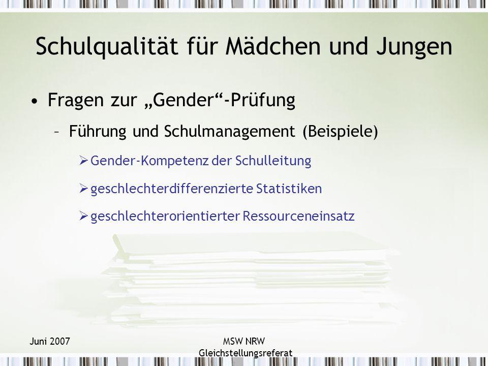 Juni 2007MSW NRW Gleichstellungsreferat Schulqualität für Mädchen und Jungen Fragen zur Gender-Prüfung –Führung und Schulmanagement (Beispiele) Gender-Kompetenz der Schulleitung geschlechterdifferenzierte Statistiken geschlechterorientierter Ressourceneinsatz