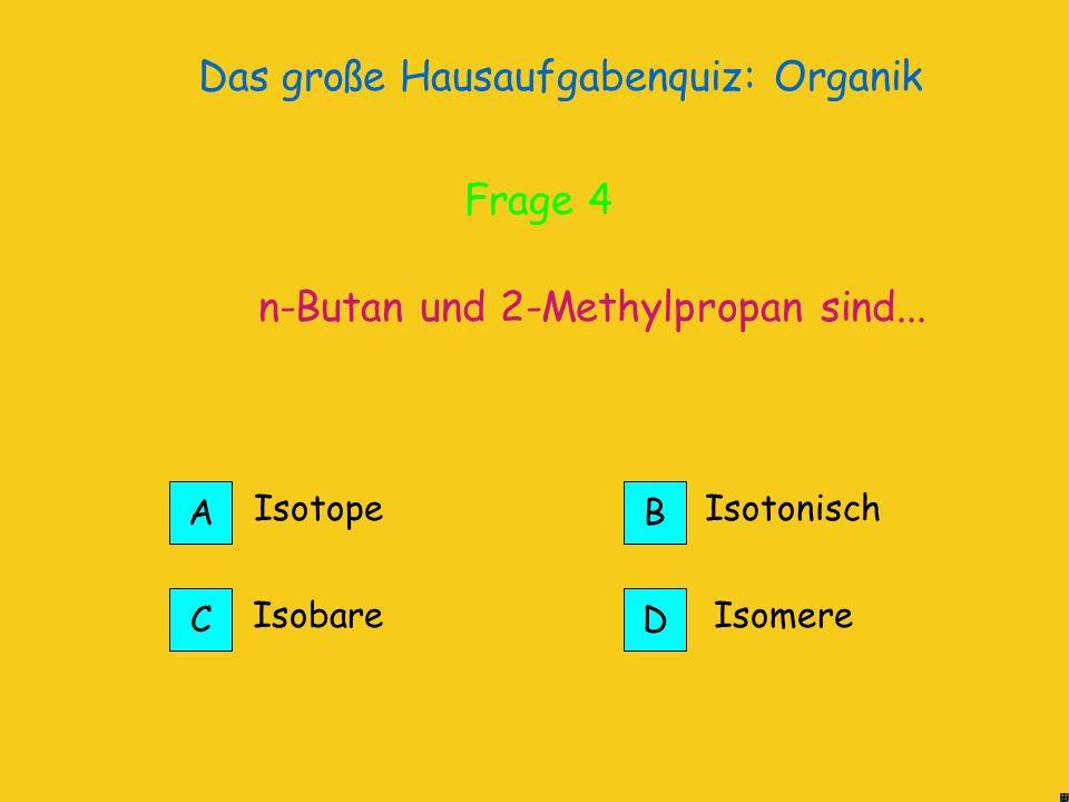 Das große Hausaufgabenquiz: Organik Die. Richtig! Frage 4