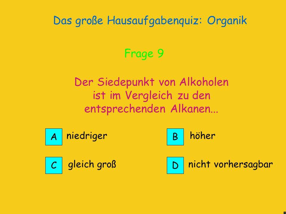 Das große Hausaufgabenquiz: Organik Alkanole sind Alkane, die eine funktionelle Gruppe, die -OH- Gruppe, besitzen. Alkohole Richtig! Frage 9