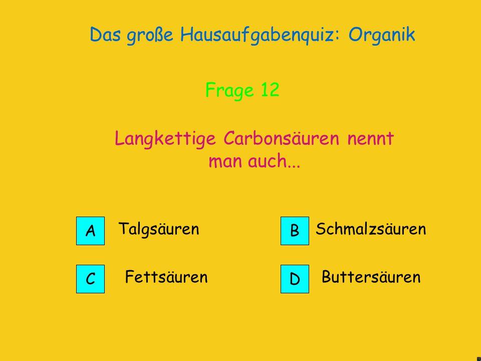 Das große Hausaufgabenquiz: Organik Bevor man sie synthetisch herstellen konnte; daher hat sie auch ihren Namen Auspressen von Ameisen Richtig.