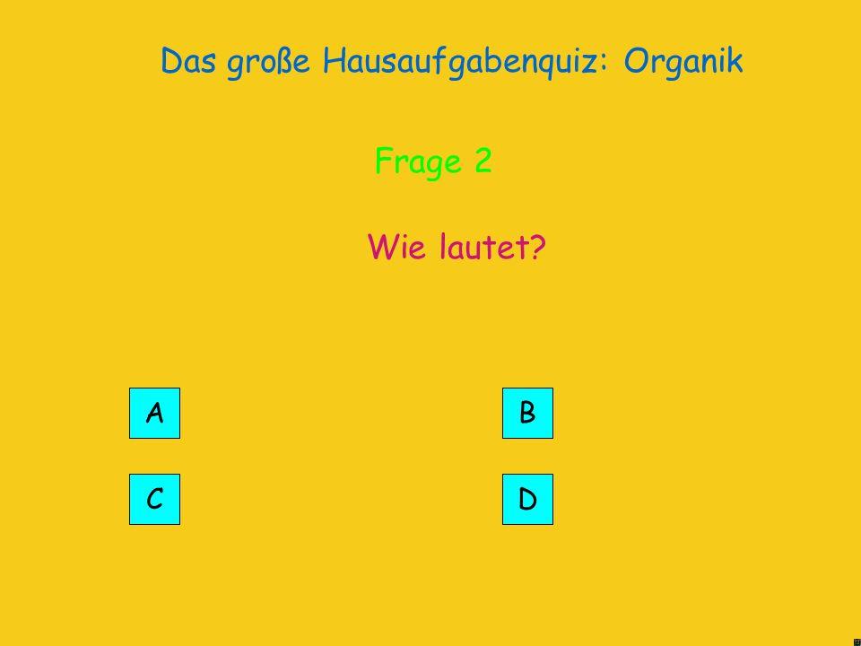 Das große Hausaufgabenquiz: Organik Richtig! Frage 2