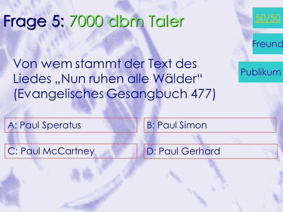 A: 330.000 C: 110.000 B: 550.000 D: 770.000 Frage 4: 5000 dbm Taler Wie viele Mitglieder hat die Evangelische Kirche (ungefähr)