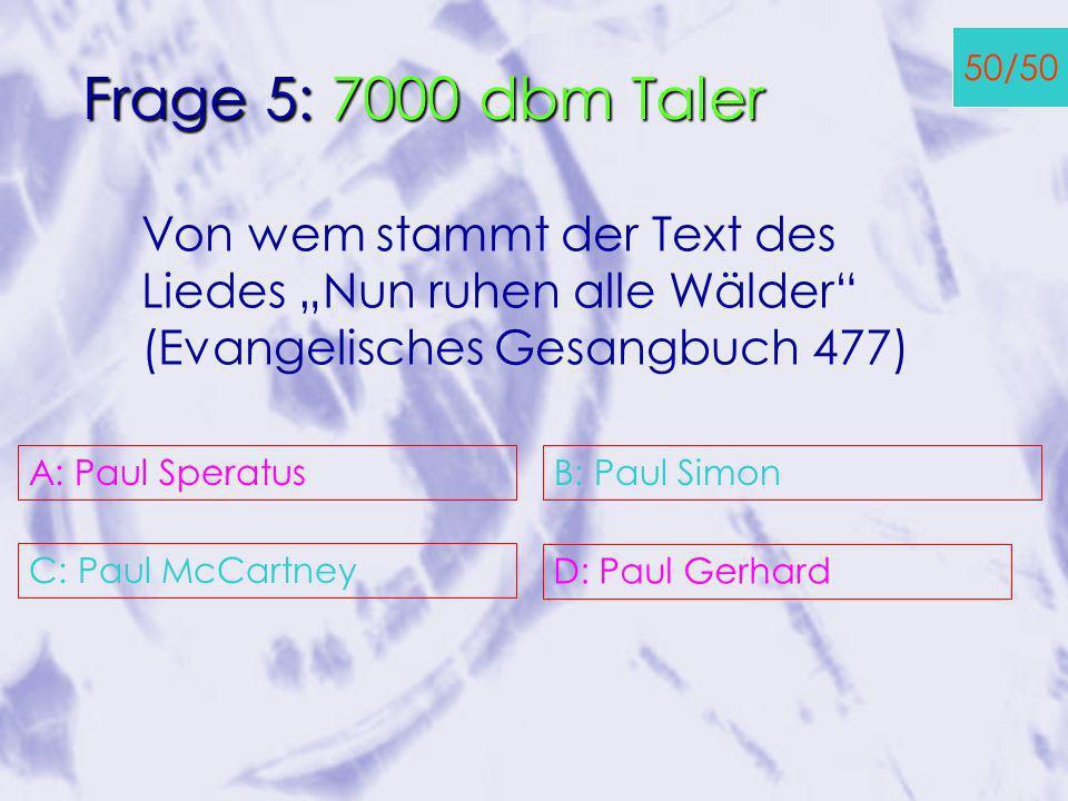 A: 330.000 C: 110.000 B: 550.000 D: 770.000 50/50 Frage 4: 5000 dbm Taler Wie viele Mitglieder hat die Evangelische Kirche (ungefähr)